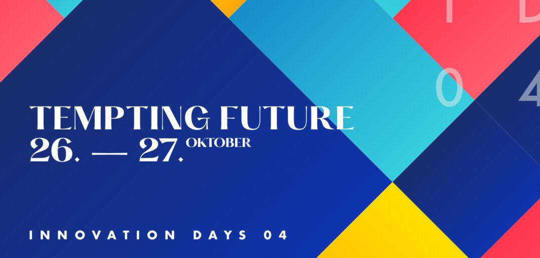Tempting Future – Innovation Days 04 am 26. & 27. Oktober 2021 2